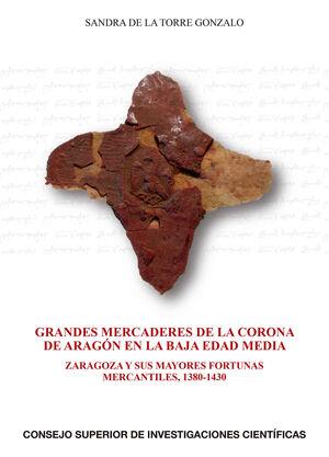 GRANDES MERCADERES DE LA CORONA DE ARAGÓN EN LA BAJA EDAD MEDIA: ZARAGOZA Y SUS MAYORES FORTUNAS MERCANTILES, 1380-1430