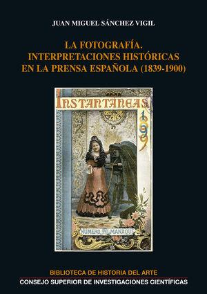 LA FOTOGRAFÍA: INTERPRETACIONES HISTÓRICAS EN LA PRENSA ESPAÑOLA (1839-1900)