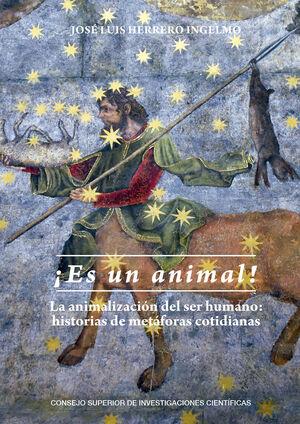 ¡ES UN ANIMAL!: LA ANIMALIZACIÓN DEL SER HUMANO: HISTORIAS DE METÁFORAS COTIDIANAS