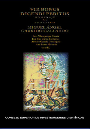 VIR BONUS DICENDI PERITUS: HOMENAJE AL PROFESOR MIGUEL ÁNGEL GARRIDO GALLARDO