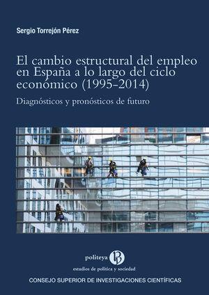 EL CAMBIO ESTRUCTURAL DEL EMPLEO EN ESPAÑA A LO LARGO DEL CICLO ECONÓMICO (1995-2014) : DIAGNÓSTICOS Y PRONÓSTICOS DE FUTURO