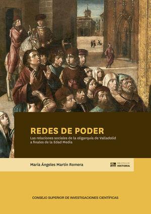 REDES DE PODER. LAS RELACIONES SOCIALES DE LA OLIGARQUÍA DE VALLADOLID A FINALES DE LA EDAD MEDIA