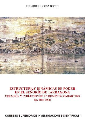 ESTRUCTURA Y DINÁMICAS DE PODER EN EL SEÑORÍO DE TARRAGONA : CREACIÓN Y EVOLUCIÓN DE UN DOMINIO COMPARTIDO (CA. 1118-1462)
