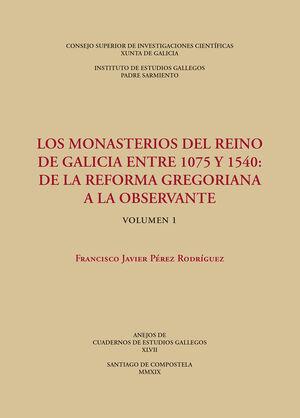 LOS MONASTERIOS DEL REINO DE GALICIA ENTRE 1075 Y 1540: DE LA REFORMA GREGORIANA A LA OBSERVANTE. (VOLS. 1 Y 2)