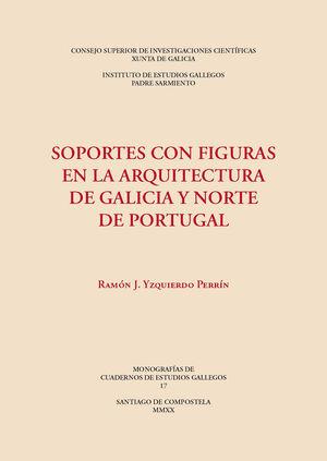SOPORTES CON FIGURAS EN LA ARQUITECTURA DE GALICIA Y NORTE DE PORTUGAL