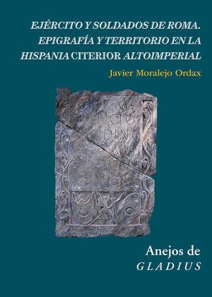 EJÉRCITO Y SOLDADOS DE ROMA. EPIGRAFÍA Y TERRITORIO EN LA HISPANIA CITERIOR ALTOIMPERIAL