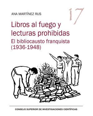 LIBROS AL FUEGO Y LECTURAS PROHIBIDAS : EL BIBLIOCAUSTO FRANQUISTA (1936-1948)
