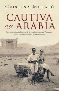 CAUTIVA EN ARABIA LA EXTRAORDINARIA HISTORIA DE LA CONDESA MARGA D´ANDURAIN, ESPA Y AVENTURERA