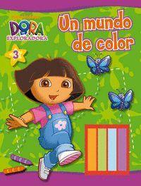 UN MUNDO DE COLOR (DORA LA EXPLORADORA. ACTIVIDADES) (INCLUYE CERAS DE COLORES)