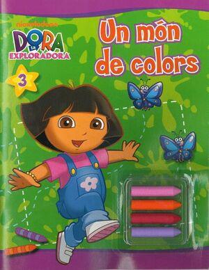 UN MÓN DE COLORS (DORA L´EXPLORADORA. ACTIVITATS) (INCLOU CERES DE COLORS)