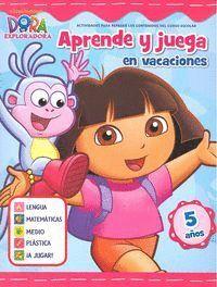 APRENDE Y JUEGA EN VACACIONES (DORA LA EXPLORADORA. CUADERNOS DE APRENDIZAJE 5 AÑOS)