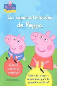LAS SUPERACTIVIDADES DE PEPPA (PEPPA PIG. ACTIVIDADES) (INCLUYE ADHESIVOS)