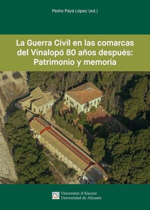 LA GUERRA CIVIL EN LAS COMARCAS DEL VINALOPÓ 80 AÑOS DESPUÉS: PATRIMONIO Y MEMORIA