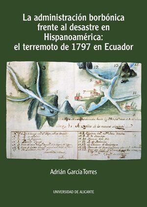 LA ADMINISTRACIÓN BORBÓNICA FRENTE AL DESASTRE EN HISPANOAMÉRICA: EL TERREMOTO DE 1797 EN ECUADOR