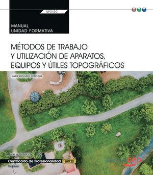 MANUAL. MÉTODOS DE TRABAJO Y UTILIZACIÓN DE APARATOS, EQUIPOS Y ÚTILES TOPOGRÁFICOS (UF0430). CERTIFICADOS DE PORFESIONALIDAD. JARDINERÍA Y RESTAURACI