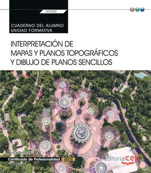 CUADERNO DEL ALUMNO. INTERPRETACIÓN DE MAPAS Y PLANOS TOPOGRÁFICOS Y DIBUJO DE PLANOS SENCILLOS (UF0429). CERTIFICADOS DE PORFESIONALIDAD. JARDINERÍA