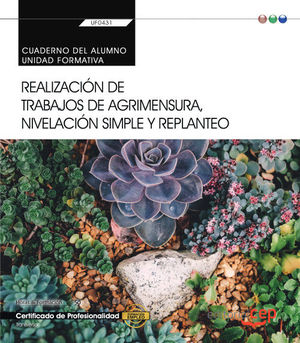 CUADERNO DEL ALUMNO. REALIZACIÓN DE TRABAJOS DE AGRIMENSURA, NIVELACIÓN SIMPLE Y REPLANTEO (TRANSVERSAL: UF0431). CERTIFICADOS DE PROFESIONALIDAD
