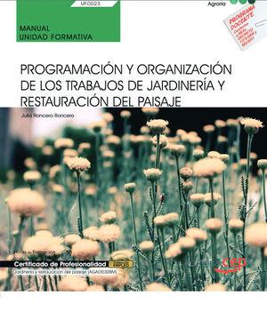 MANUAL. PROGRAMACIÓN Y ORGANIZACIÓN DE LOS TRABAJOS DE JARDINERÍA Y RESTAURACIÓN DEL PAISAJE (UF0023). CERTIFICADOS DE PROFESIONALIDAD. JARDINERÍA Y R