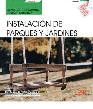 CUADERNO DEL ALUMNO. INSTALACIÓN DE PARQUES Y JARDINES (UF0024). CERTIFICADOS DE PROFESIONALIDAD. JARDINERÍA Y RESTAURACIÓN DEL PAISAJE (AGAO0308)