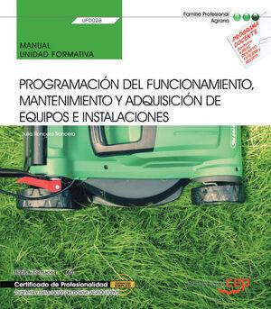 MANUAL. PROGRAMACIÓN DEL FUNCIONAMIENTO, MANTENIMIENTO Y ADQUISICIÓN DE EQUIPOS E INSTALACIONES (UF0028). CERTIFICADOS DE PORFESIONALIDAD. JARDINERÍA