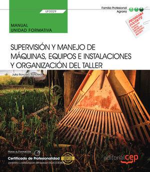 MANUAL. SUPERVISIÓN Y MANEJO DE MÁQUINAS, EQUIPOS E INSTALACIONES Y ORGANIZACIÓN DEL TALLER (UF0029). CERTIFICADOS DE PORFESIONALIDAD. JARDINERÍA Y RE