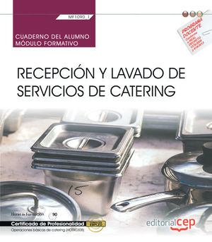 CUADERNO DEL ALUMNO. RECEPCIÓN Y LAVADO DE SERVICIOS DE CATERING (MF1090_1). CERTIFICADOS DE PROFESIONALIDAD. OPERACIONES BÁSICAS DE CATERING (HOTR010