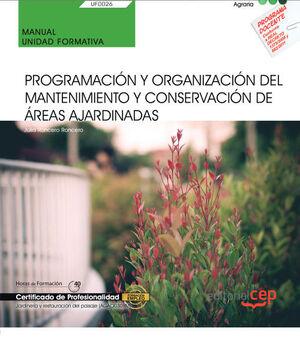 MANUAL. PROGRAMACIÓN Y ORGANIZACIÓN DEL MANTENIMIENTO Y CONSERVACIÓN DE ÁREAS AJARDINADAS (UF0026). CERTIFICADOS DE PORFESIONALIDAD. JARDINERÍA Y REST
