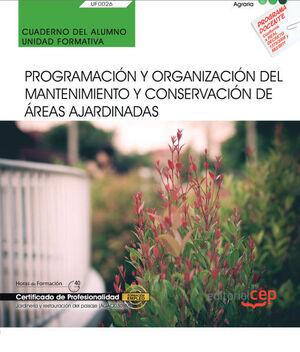 CUADERNO DEL ALUMNO. PROGRAMACIÓN Y ORGANIZACIÓN DEL MANTENIMIENTO Y CONSERVACIÓN DE ÁREAS AJARDINADAS (UF0026). CERTIFICADOS DE PORFESIONALIDAD. JARD