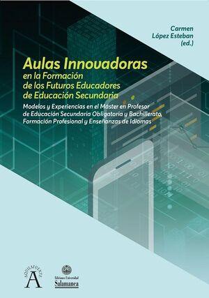 AULAS INNOVADORAS EN LA FORMACIÓN DE LOS FUTUROS EDUCADORES DE EDUCACIÓN SECUNDARIA