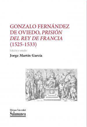 GONZALO FERNÁNDEZ DE OVIEDO, PRISIÓN DEL REY DE FRANCIA (1525-1533)