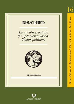 INDALECIO PRIETO. LA NACIÓN ESPAÑOLA Y EL PROBLEMA VASCO
