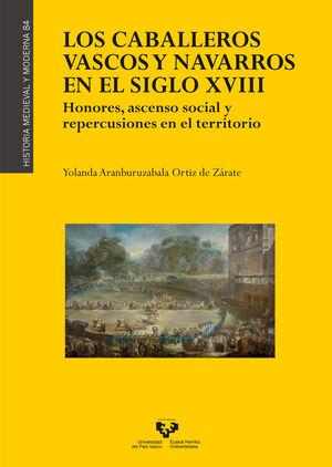 LOS CABALLEROS VASCOS Y NAVARROS EN EL SIGLO XVIII. HONORES, ASCENSO SOCIAL Y REPERCUSIONES EN EL TERRITORIO