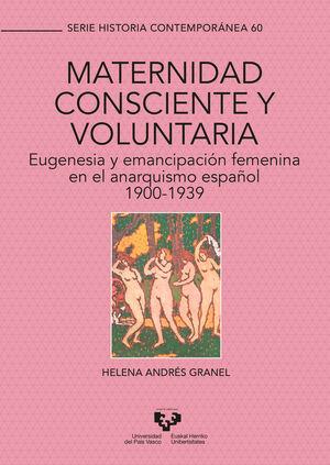 MATERNIDAD CONSCIENTE Y VOLUNTARIA. EUGENESIA Y EMANCIPACIÓN FEMENINA EN EL ANARQUISMO ESPAÑOL, 1900-1939