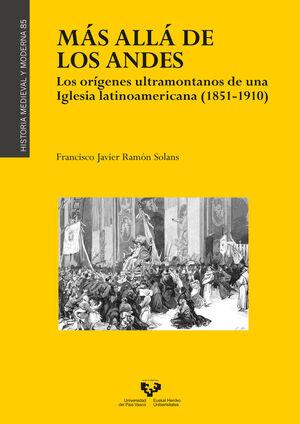 MÁS ALLÁ DE LOS ANDES. LOS ORÍGENES ULTRAMONTANOS DE UNA IGLESIA LATINOAMERICANA (1851-1910)