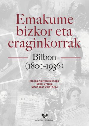 EMAKUME BIZKOR ETA ERAGINKORRAK BILBON (1800-1936)