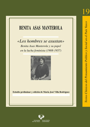 «LOS HOMBRES SE ASUSTAN». BENITA ASAS MANTEROLA Y SU PAPEL EN LA LUCHA FEMINISTA (1908-1957)