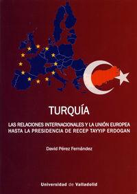 TURQUÍA. LAS RELACIONES INTERNACIONALES Y LA UNIÓN EUROPEA HASTA LA PRESIDENCIA DE RECEP TAYYIP ERDOGAN