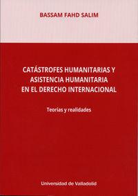 CATÁSTROFES HUMANITARIAS Y ASISTENCIA HUMANITARIA EN EL DERECHO INTERNACIONAL. TEORÍAS Y REALIDADES