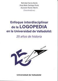 ENFOQUE INTERDISCIPLINAR DE LA LOGOPEDIA EN LA UNIVERSIDAD DE VALLADOLID: 25 AÑOS DE HISTORIA