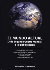 EL MUNDO ACTUAL. DE LA SEGUNDA GUERRA MUNDIAL A LA GLOBALIZACIÓN