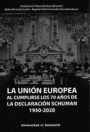 LA UNIÓN EUROPEA AL CUMPLIRSE LOS 70 AÑOS DE LA DECLARACIÓN SCHUMAN (1950-2020)