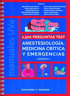 1.500 PREGUNTAS TEST. ANESTESIOLOGÍA, MEDICINA CRÍTICA Y EMERGENCIAS. VOLUMEN I