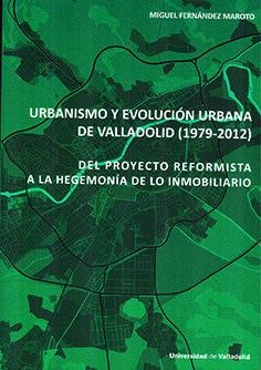 URBANISMO Y EVOLUCIÓN URBANA DE VALLADOLID (1979-2012)