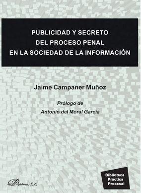 PUBLICIDAD Y SECRETO DEL PROCESO PENAL EN LA SOCIEDAD DE LA INFOR