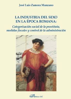 LA INDUSTRIA DEL SEXO EN LA EPOCA ROMANA: CATEGORIZACION SOCIAL D