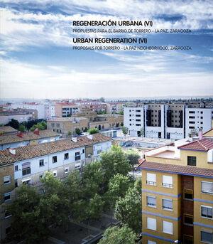 REGENERACIÓN URBANA (VI). PROPUESTAS PARA EL BARRIO DE TORRERO - ZARAGOZA LA PAZ,