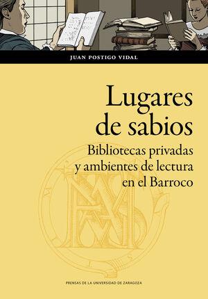 LUGARES DE SABIOS. BIBLIOTECAS PRIVADAS Y AMBIENTES DE LECTURA EN EL BARROCO