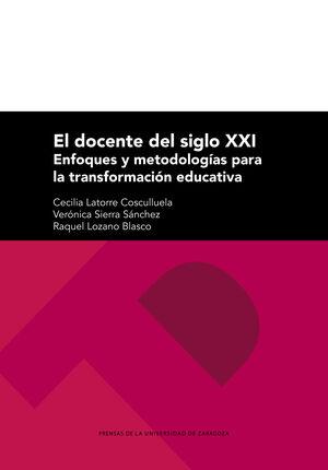 EL DOCENTE DEL SIGLO XXI: ENFOQUES Y METODOLOGÍAS PARA LA TRANSFORMACIÓN EDUCATIVA