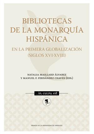 BIBLIOTECAS DE LA MONARQUÍA HISPÁNICA EN LA PRIMERA GLOBALIZACIÓN (SIGLOS XVI-XVIII)