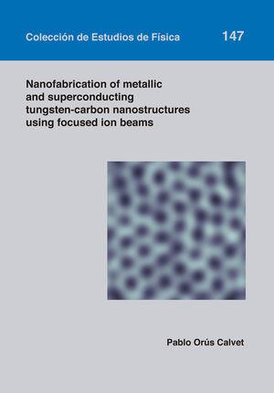 NANOFABRICATION OF METALLIC AND SUPERCONDUCTING TUNGSTEN-CARBON NANOSTRUCTURES USING FOCUSED ION BEAMS